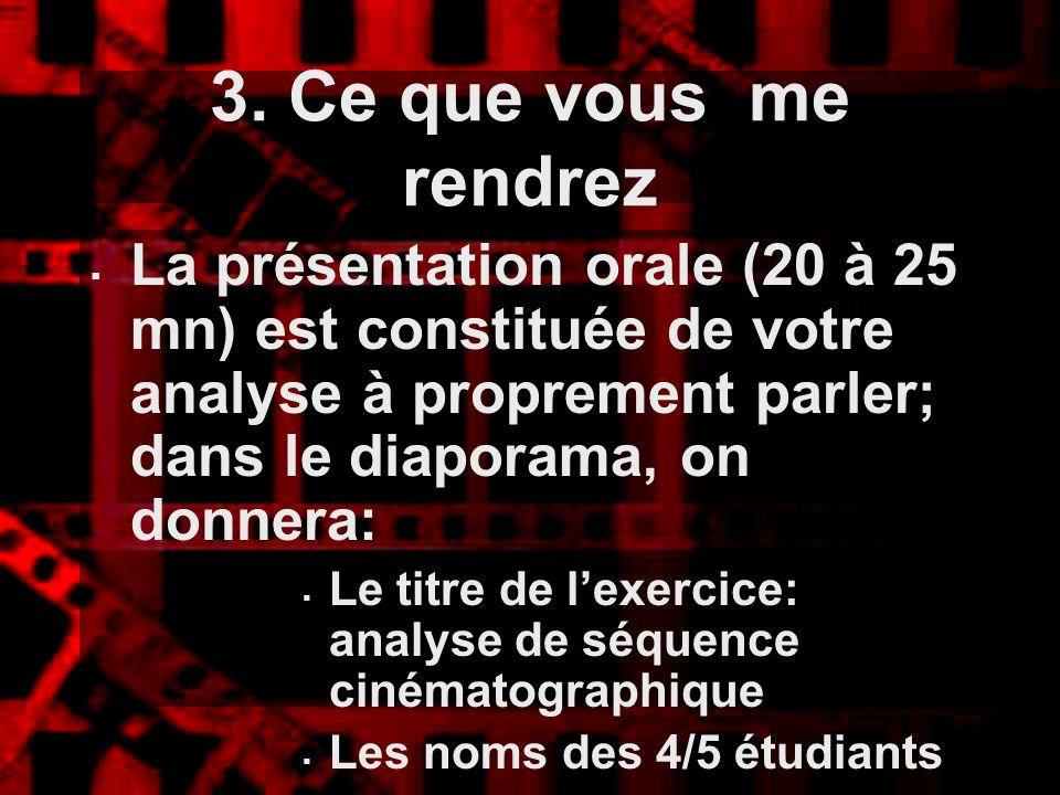 3. Ce que vous me rendrez La présentation orale (20 à 25 mn) est constituée de votre analyse à proprement parler; dans le diaporama, on donnera: