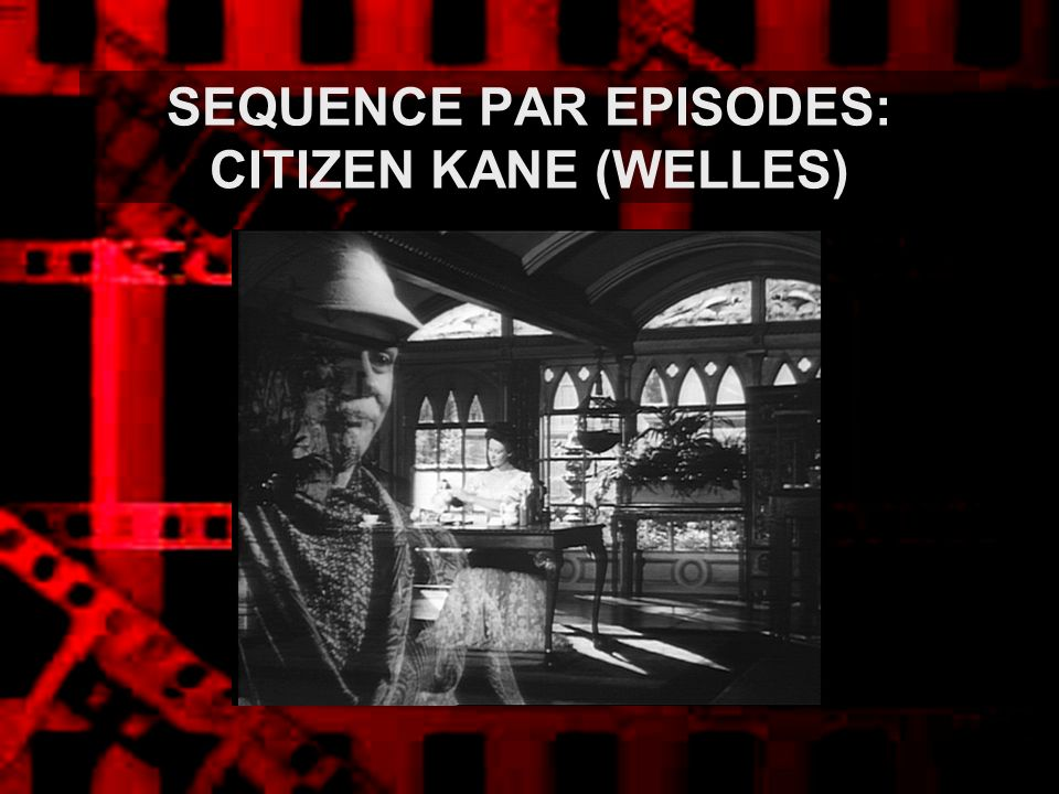 SEQUENCE PAR EPISODES: CITIZEN KANE (WELLES)