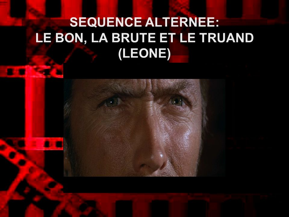SEQUENCE ALTERNEE: LE BON, LA BRUTE ET LE TRUAND (LEONE)