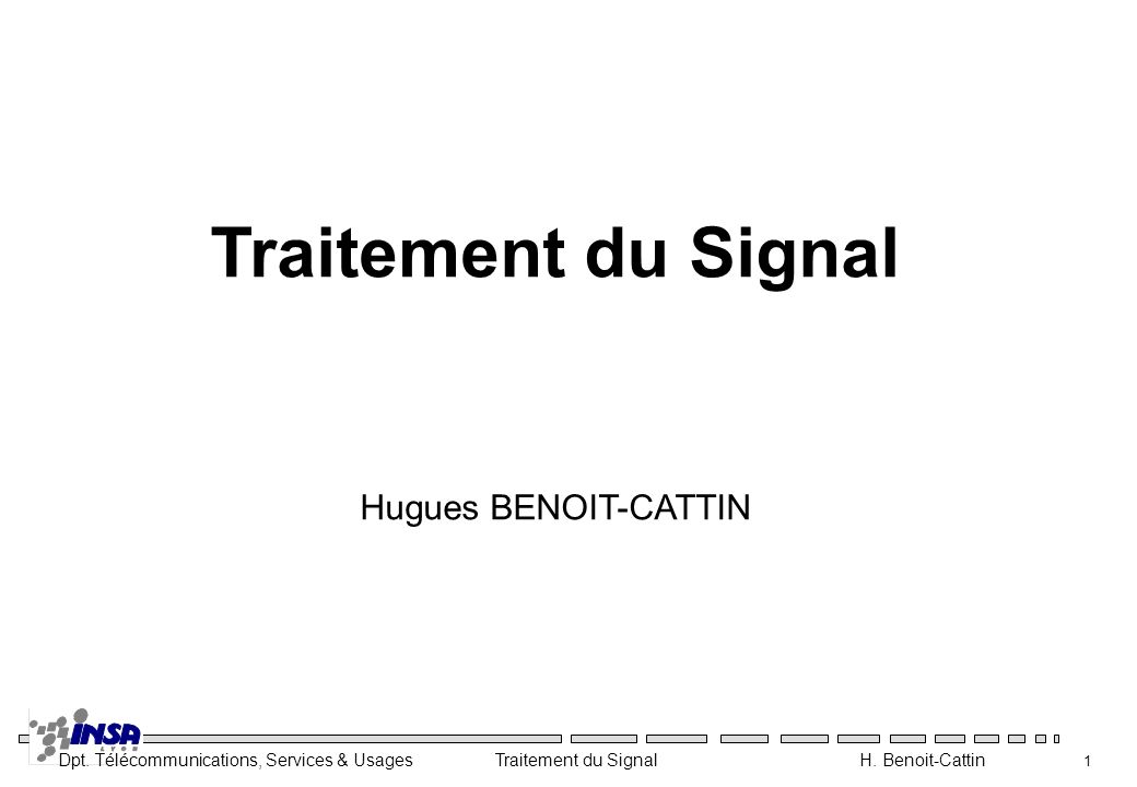 Traitement du Signal Hugues BENOIT-CATTIN