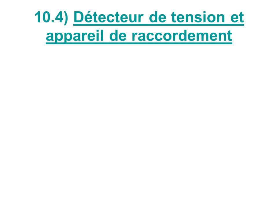 10.4) Détecteur de tension et appareil de raccordement