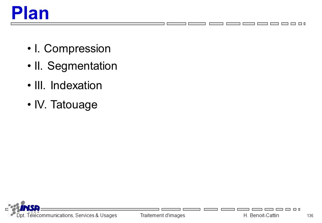 Plan I. Compression II. Segmentation III. Indexation IV. Tatouage