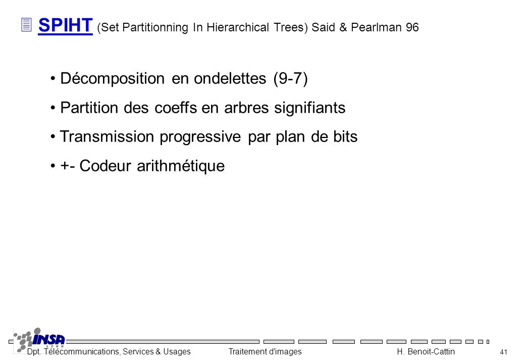 SPIHT (Set Partitionning In Hierarchical Trees) Said & Pearlman 96