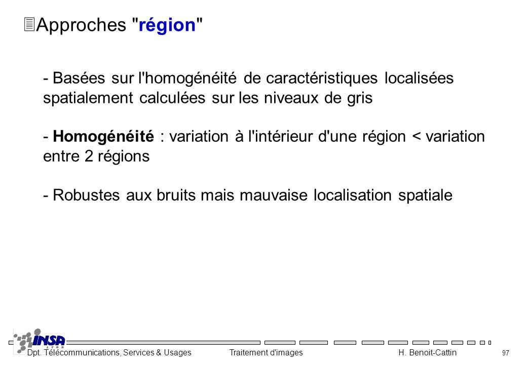 Approches région - Basées sur l homogénéité de caractéristiques localisées spatialement calculées sur les niveaux de gris.