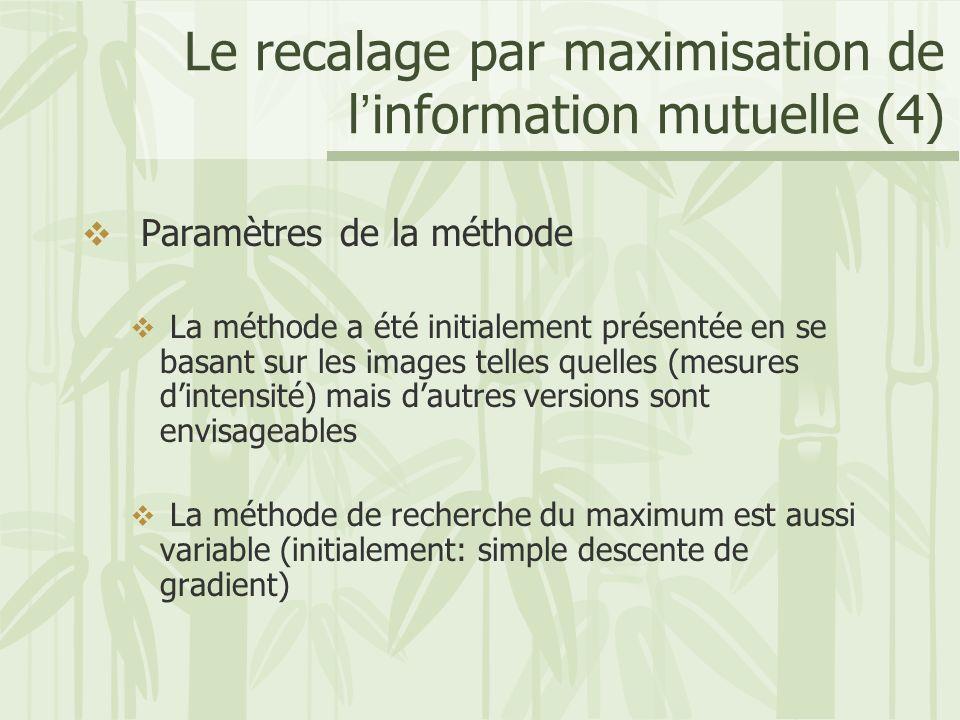 Le recalage par maximisation de l'information mutuelle (4)