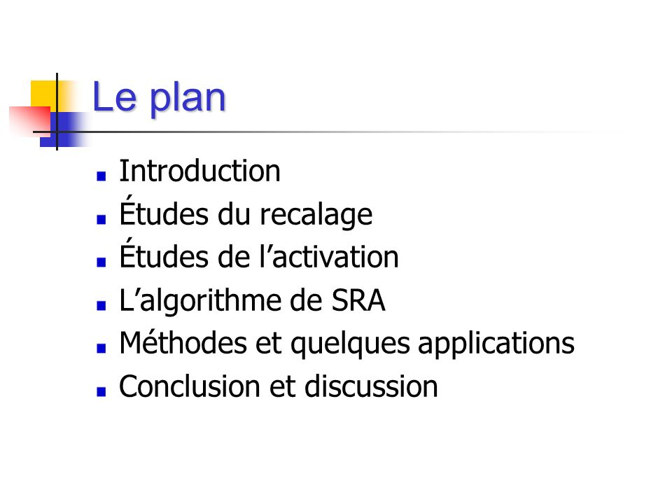 Le plan Introduction Études du recalage Études de l'activation