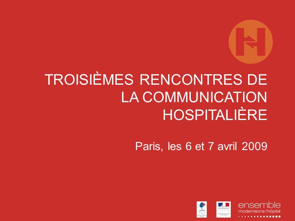 TROISIÈMES RENCONTRES DE LA COMMUNICATION HOSPITALIÈRE Paris, les 6 et 7 avril 2009