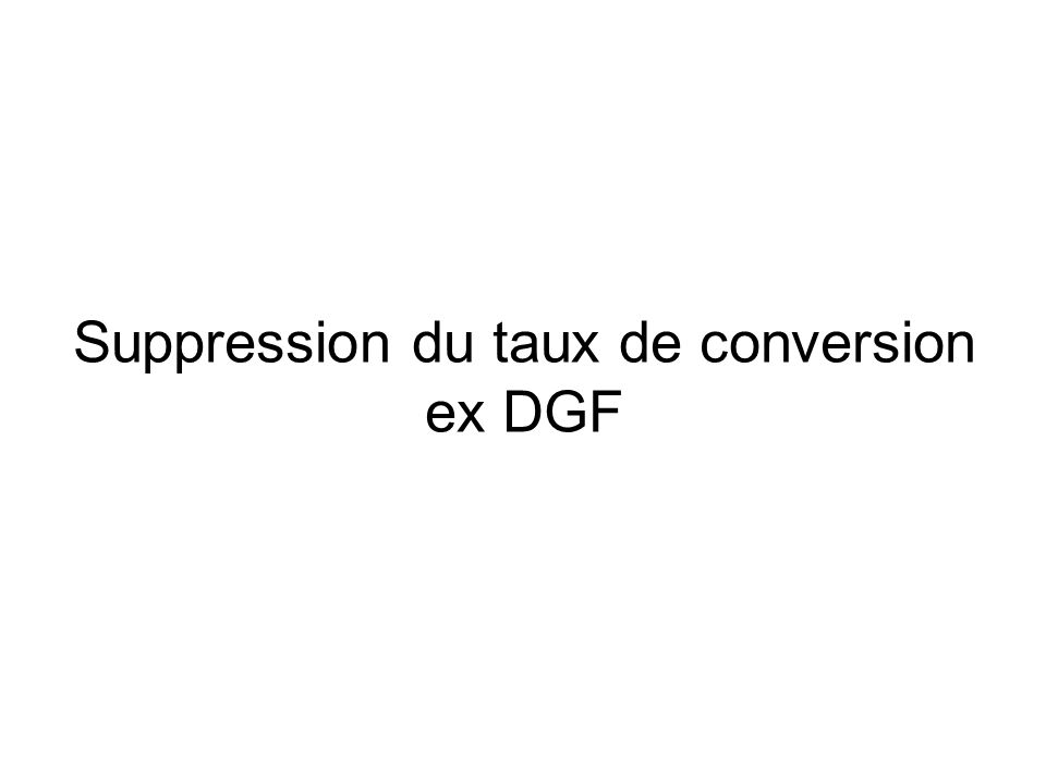 Suppression du taux de conversion ex DGF