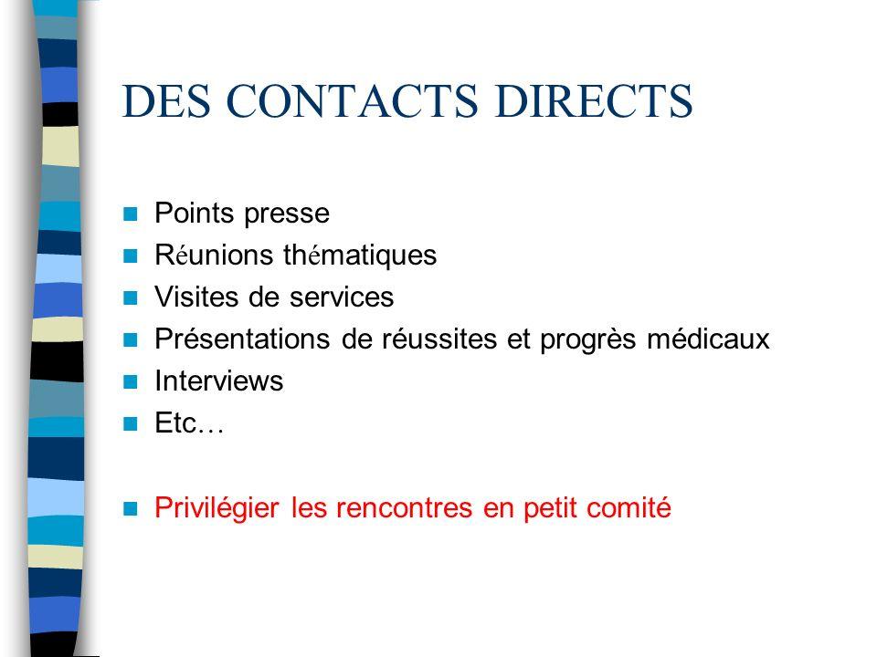 DES CONTACTS DIRECTS Points presse Réunions thématiques
