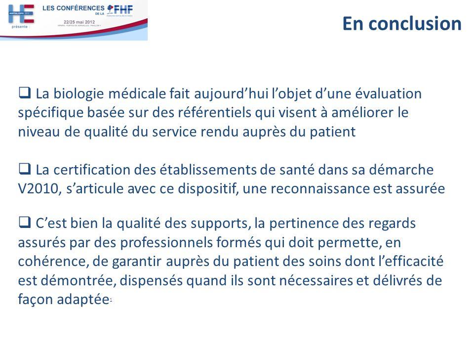 En conclusion La biologie médicale fait aujourd'hui l'objet d'une évaluation. spécifique basée sur des référentiels qui visent à améliorer le.