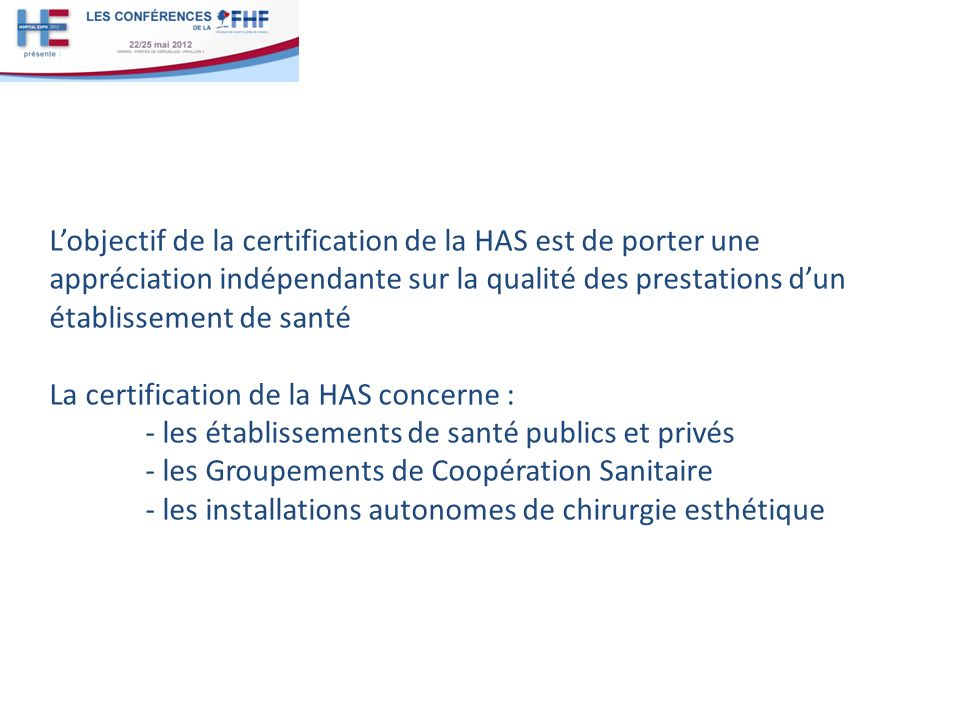 L'objectif de la certification de la HAS est de porter une appréciation indépendante sur la qualité des prestations d'un établissement de santé