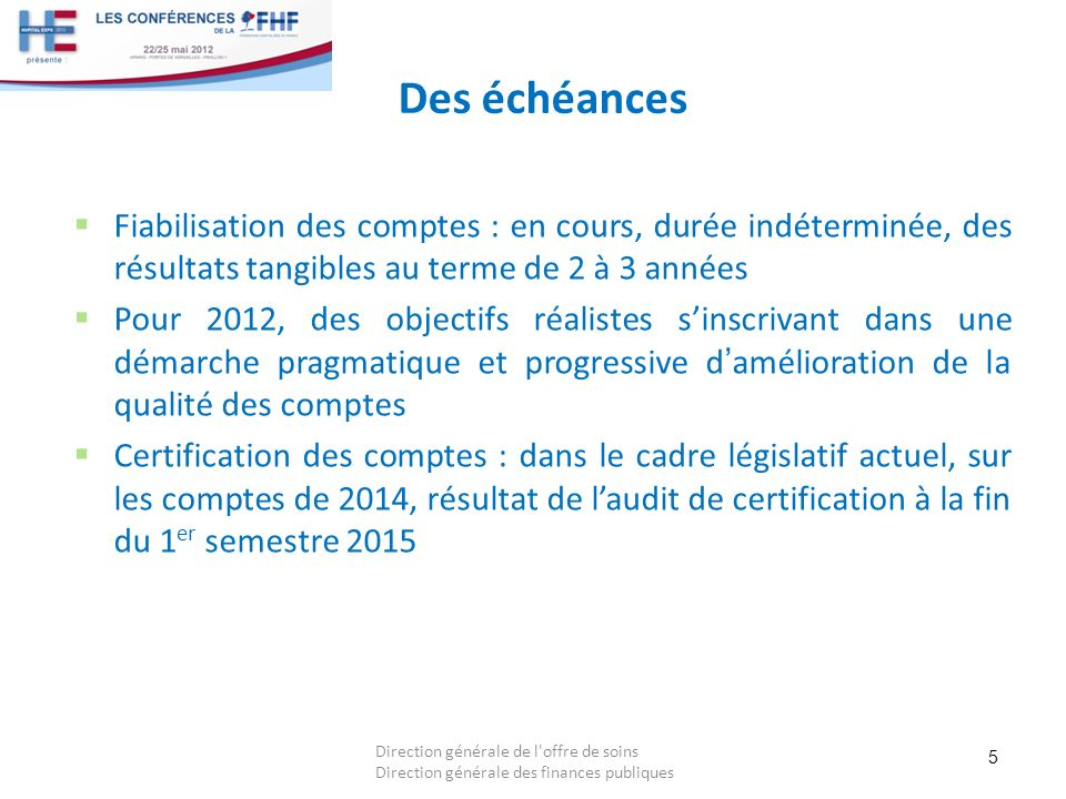 Des échéances Fiabilisation des comptes : en cours, durée indéterminée, des résultats tangibles au terme de 2 à 3 années.