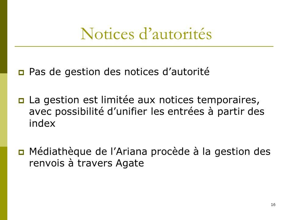Notices d'autorités Pas de gestion des notices d'autorité