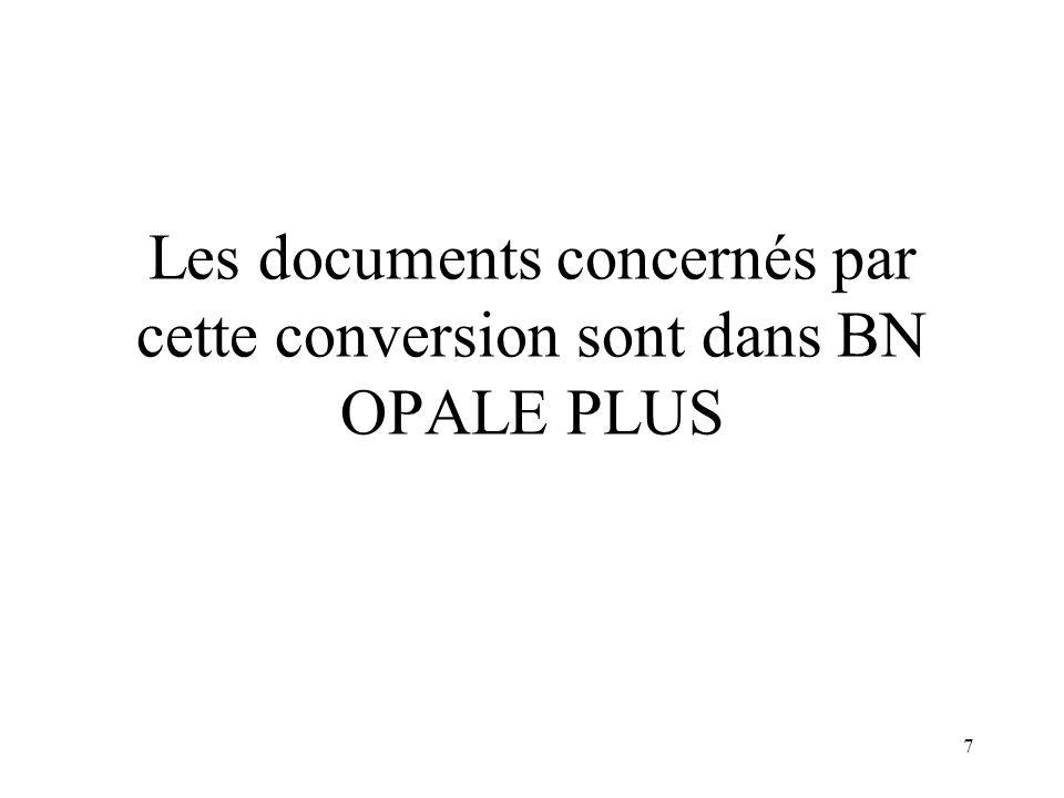 Les documents concernés par cette conversion sont dans BN OPALE PLUS