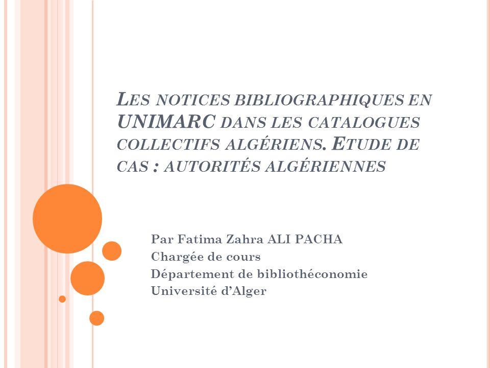 Les notices bibliographiques en UNIMARC dans les catalogues collectifs algériens. Etude de cas : autorités algériennes