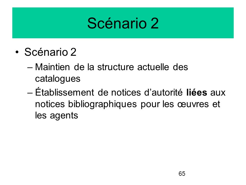 Scénario 2 Scénario 2 Maintien de la structure actuelle des catalogues
