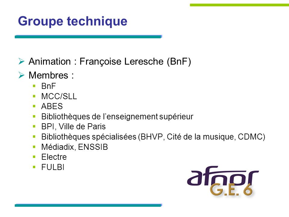 Groupe technique Animation : Françoise Leresche (BnF) Membres : BnF