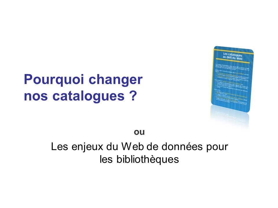 Pourquoi changer nos catalogues