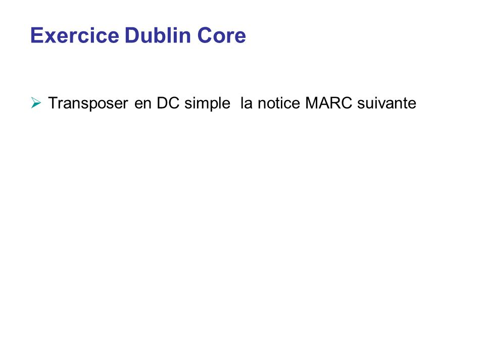 Exercice Dublin Core Transposer en DC simple la notice MARC suivante