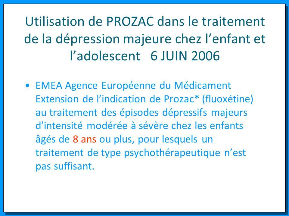 Utilisation de PROZAC dans le traitement de la dépression majeure chez l'enfant et l'adolescent 6 JUIN 2006