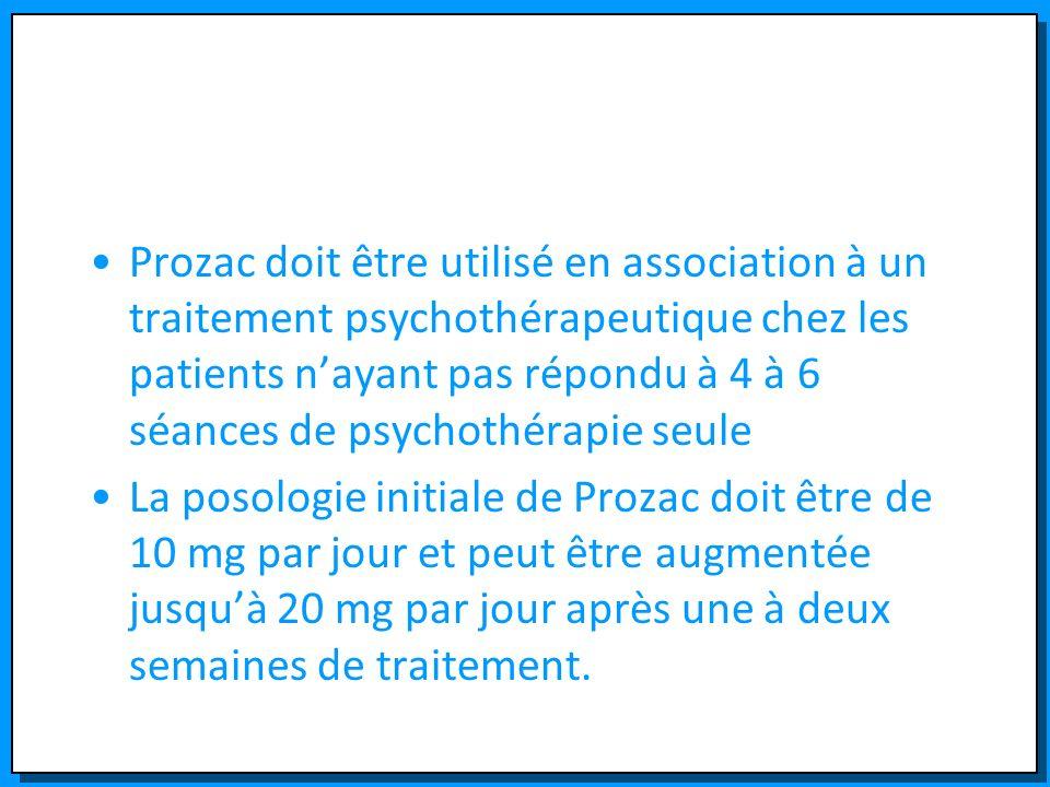 Prozac doit être utilisé en association à un traitement psychothérapeutique chez les patients n'ayant pas répondu à 4 à 6 séances de psychothérapie seule