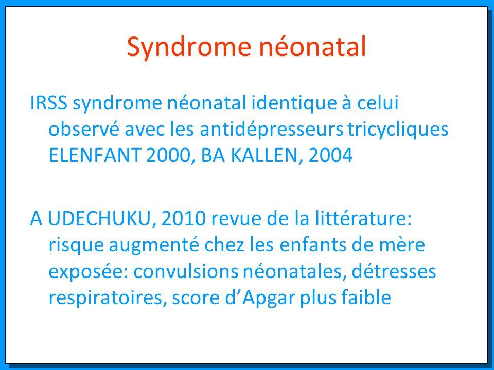 Syndrome néonatal IRSS syndrome néonatal identique à celui observé avec les antidépresseurs tricycliques ELENFANT 2000, BA KALLEN, 2004.