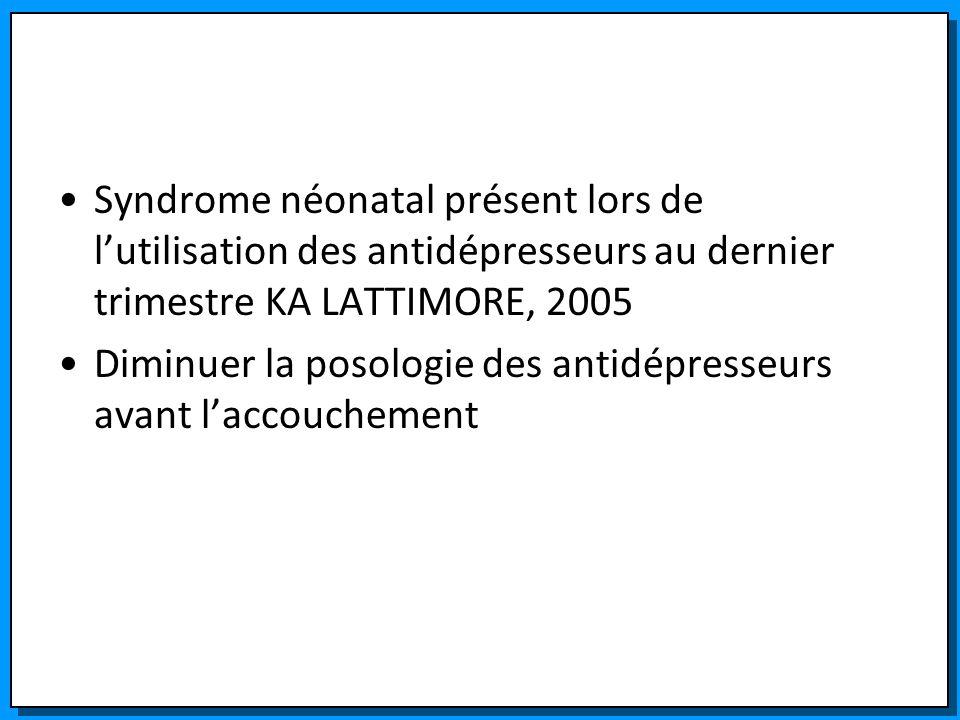 Syndrome néonatal présent lors de l'utilisation des antidépresseurs au dernier trimestre KA LATTIMORE, 2005