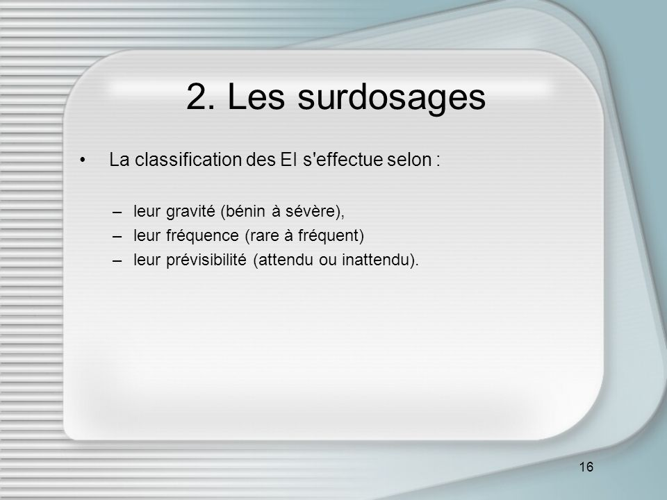 2. Les surdosages La classification des EI s effectue selon :