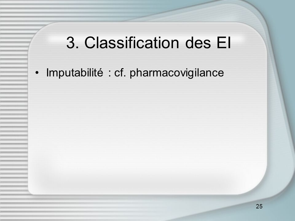 3. Classification des EI Imputabilité : cf. pharmacovigilance