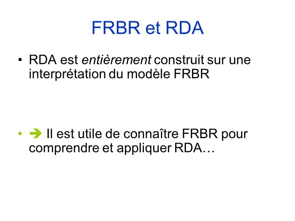 FRBR et RDARDA est entièrement construit sur une interprétation du modèle FRBR.  Il est utile de connaître FRBR pour comprendre et appliquer RDA…
