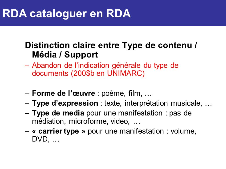 RDA cataloguer en RDA Distinction claire entre Type de contenu / Média / Support.