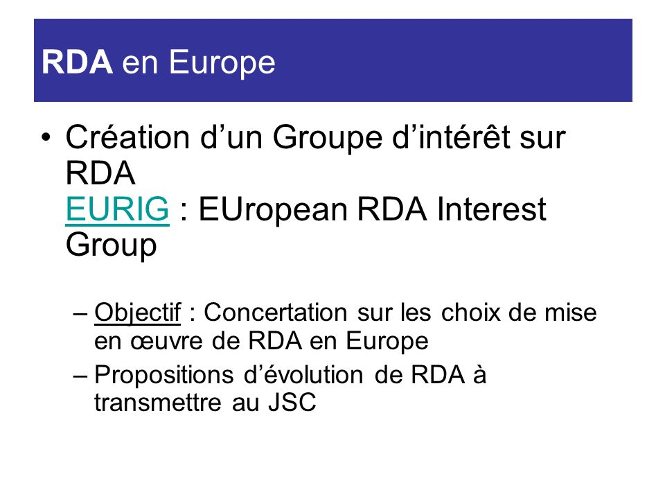 RDA en EuropeCréation d'un Groupe d'intérêt sur RDA EURIG : EUropean RDA Interest Group.