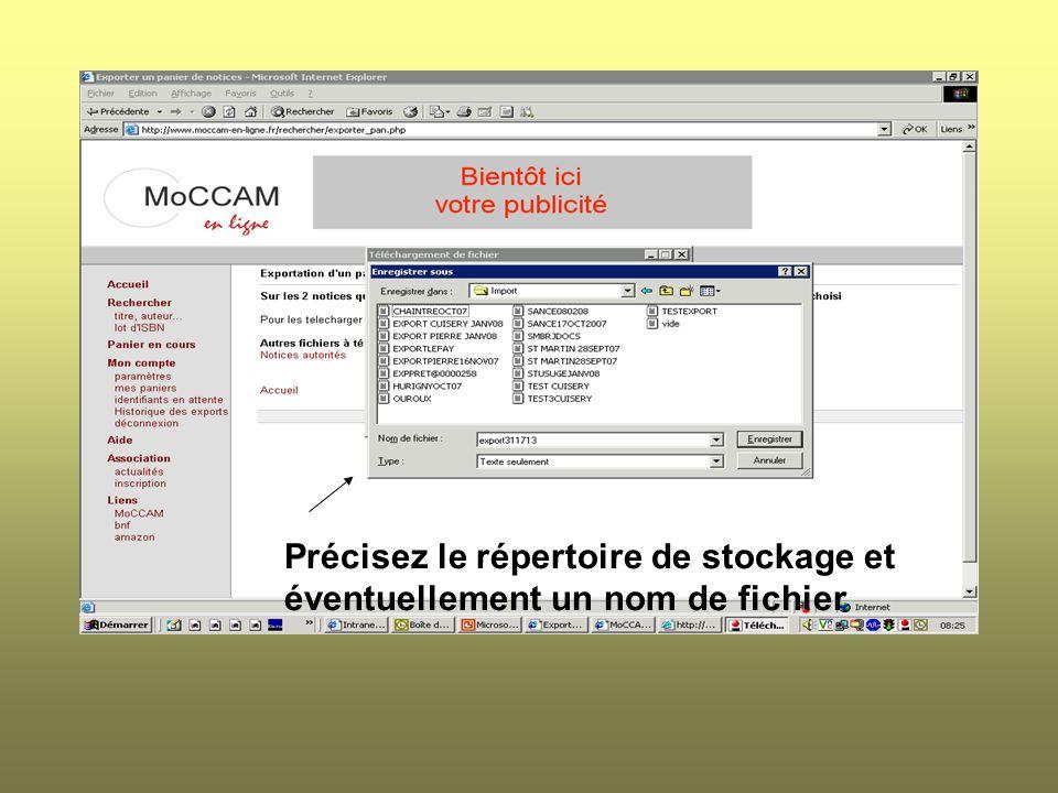 Précisez le répertoire de stockage et éventuellement un nom de fichier