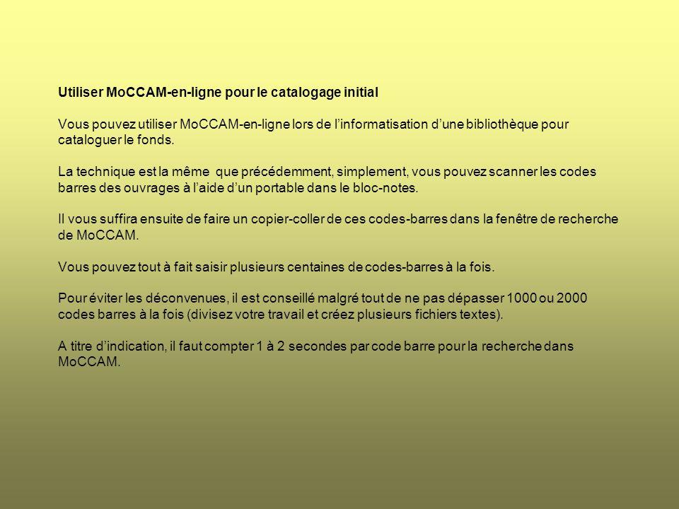 Utiliser MoCCAM-en-ligne pour le catalogage initial Vous pouvez utiliser MoCCAM-en-ligne lors de l'informatisation d'une bibliothèque pour cataloguer le fonds.