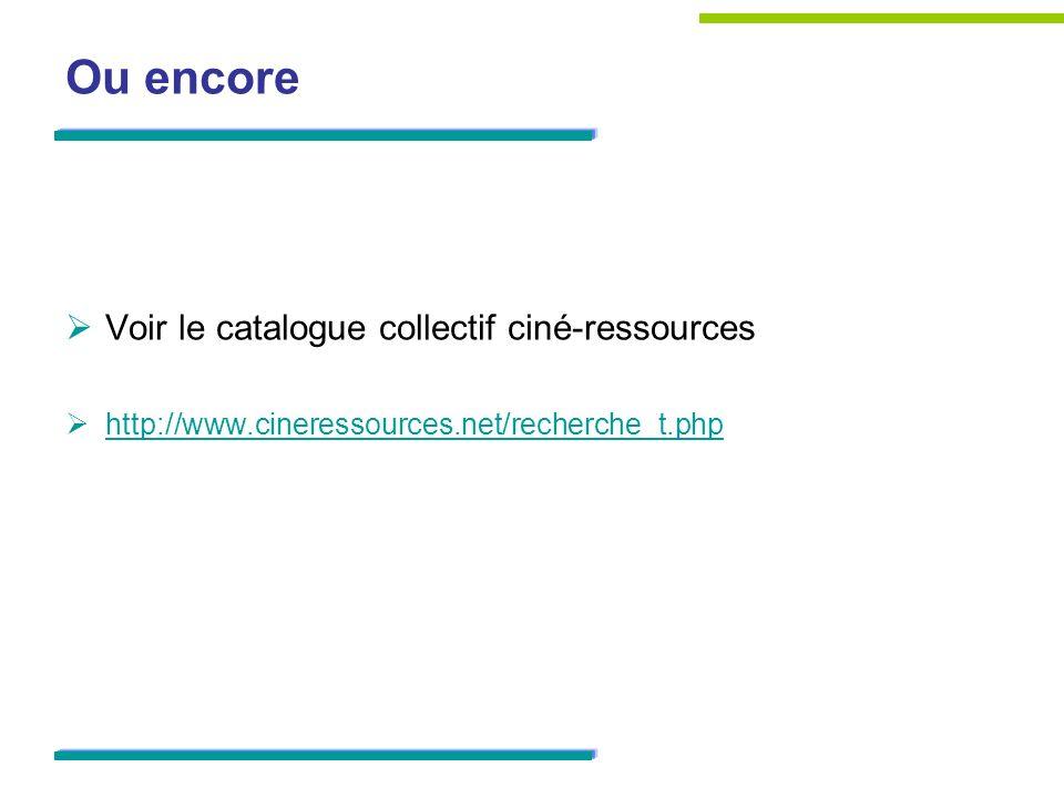 Ou encore Voir le catalogue collectif ciné-ressources