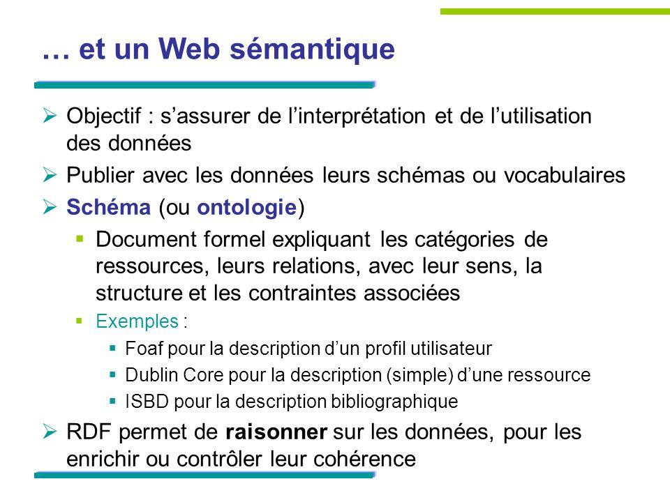 … et un Web sémantique Objectif : s'assurer de l'interprétation et de l'utilisation des données.