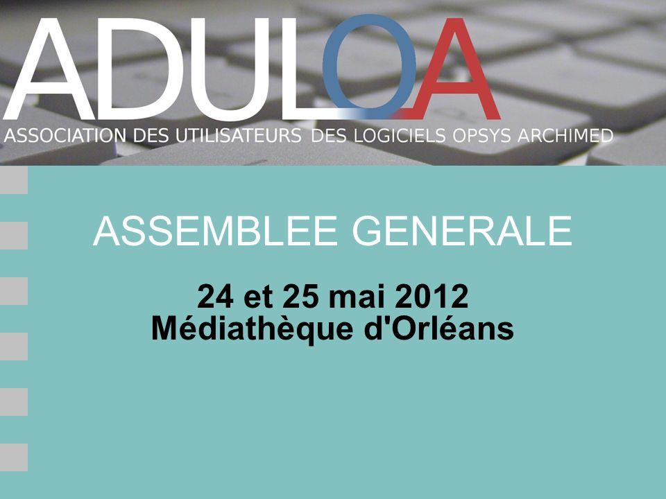 ASSEMBLEE GENERALE 24 et 25 mai 2012 Médiathèque d Orléans