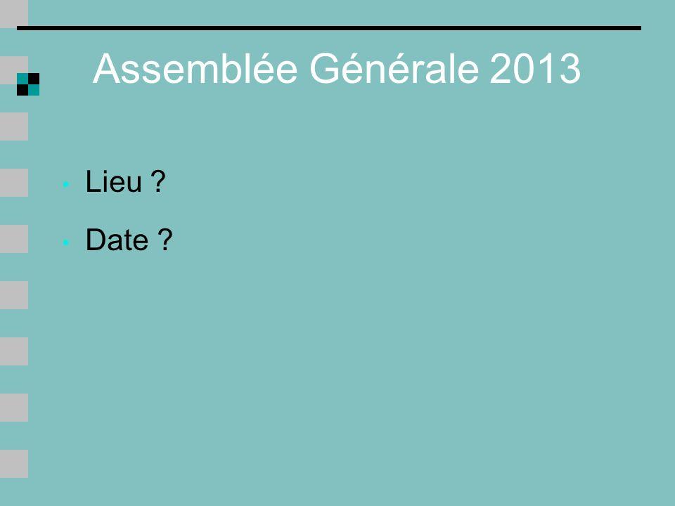 Assemblée Générale 2013 Lieu Date
