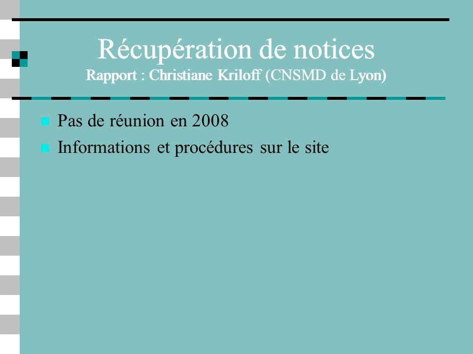 Récupération de notices Rapport : Christiane Kriloff (CNSMD de Lyon)