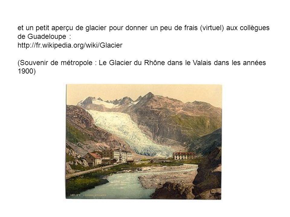 et un petit aperçu de glacier pour donner un peu de frais (virtuel) aux collègues de Guadeloupe :