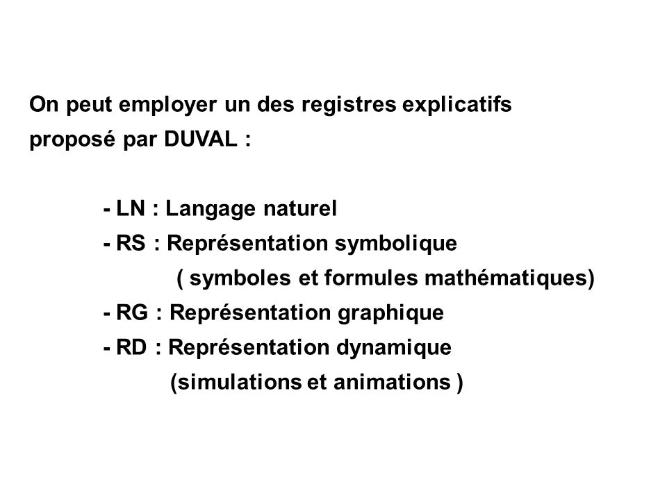 On peut employer un des registres explicatifs
