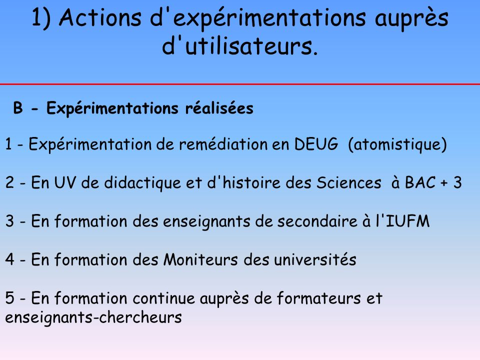 1) Actions d expérimentations auprès d utilisateurs.