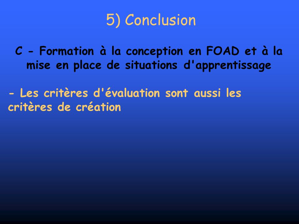 5) Conclusion C - Formation à la conception en FOAD et à la mise en place de situations d apprentissage.