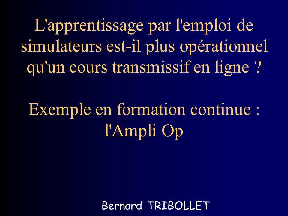 L apprentissage par l emploi de simulateurs est-il plus opérationnel qu un cours transmissif en ligne Exemple en formation continue : l Ampli Op