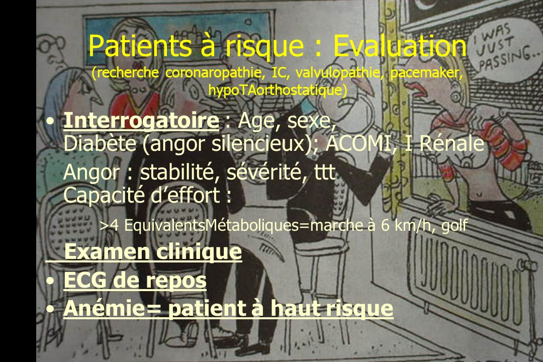 Patients à risque : Evaluation (recherche coronaropathie, IC, valvulopathie, pacemaker, hypoTAorthostatique)