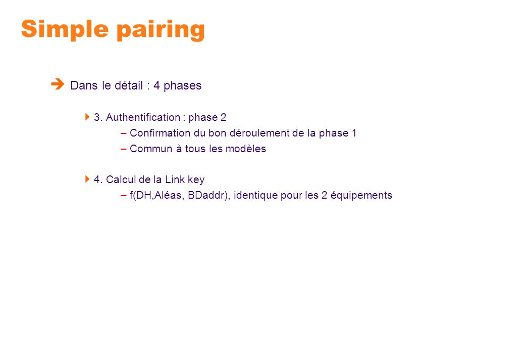 Simple pairing Dans le détail : 4 phases 3. Authentification : phase 2