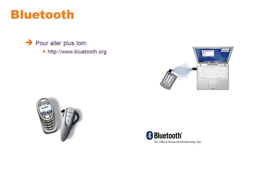Bluetooth Pour aller plus loin: http://www.bluetooth.org