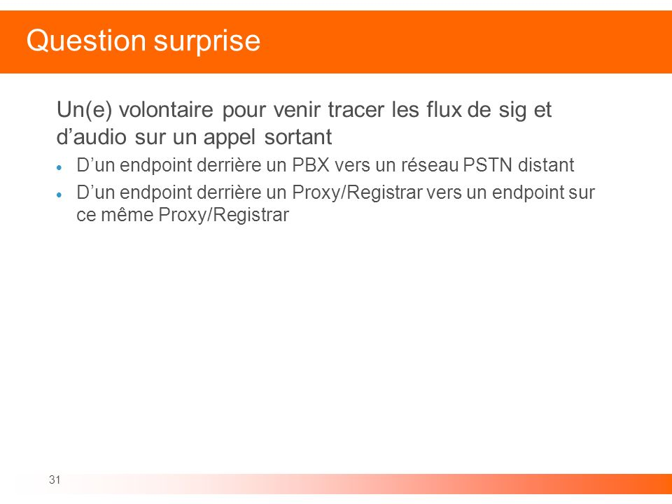 Question surprise Un(e) volontaire pour venir tracer les flux de sig et d'audio sur un appel sortant.