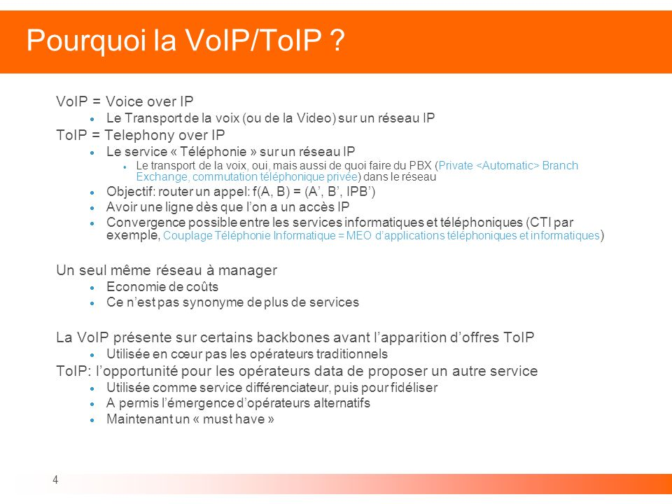 Pourquoi la VoIP/ToIP VoIP = Voice over IP ToIP = Telephony over IP