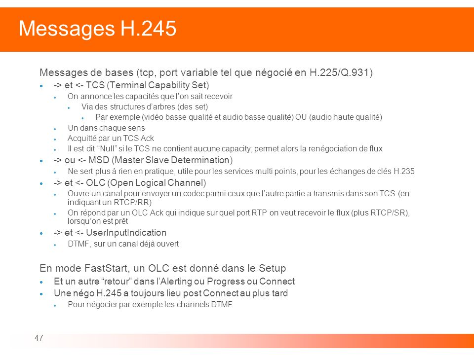 Messages H.245 Messages de bases (tcp, port variable tel que négocié en H.225/Q.931) -> et <- TCS (Terminal Capability Set)